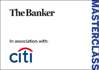 The Banker Masterclass with Citi